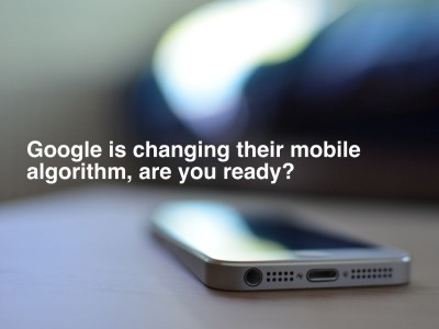Google is Changing Their Mobile Search Results Algorithm, are You Ready?