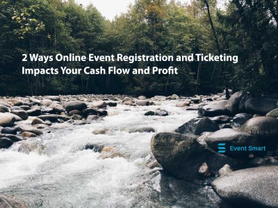 2 Ways Online Event Registration and Ticketing Impacts Your Cash Flow and Profit